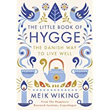 The Little Book of Hygge : The Danish Way of Live Well