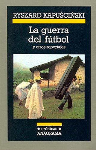 La guerra del fútbol (Crónicas) por Ryszard Kapuscinski