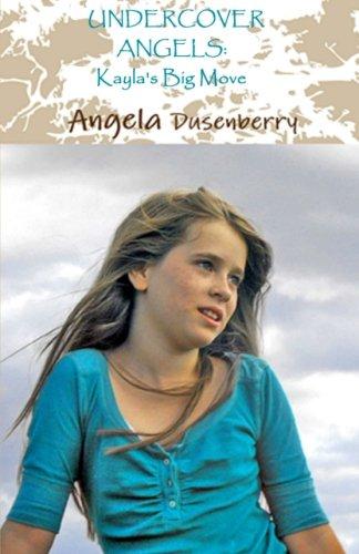 Undercover Angels: Kayla's Big Move: Volume 1 por Angela Dusenberry