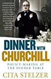 Dinner with Churchill: Policy-making at the Dinner Table by Cita Stelzer (2012-05-03)