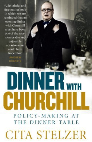 Dinner with Churchill: Policy-making at the Dinner Table by Cita Stelzer (2012) Paperback