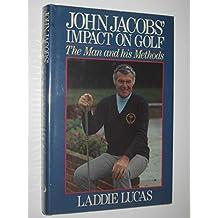 John Jacob's Impact on Golf: The Man and His Methods