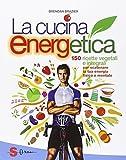 La cucina energetica. 150 ricette vegetali e integrali per scatenare la tua energia fisica e mentale
