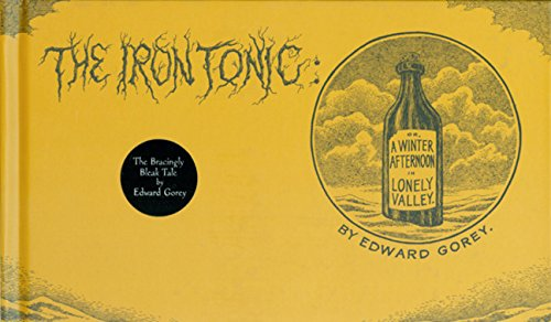 The Iron Tonic: A Winter Afternoon in Lonely Valley por Edward Gorey