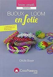 Bijoux Loom en folie : techniques + 18 modèles de bracelets, accessoires en élastiques