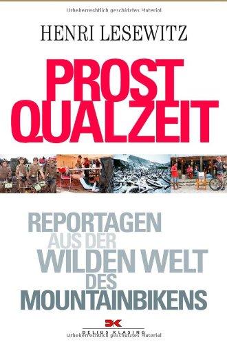 Prost Qualzeit: Reportagen aus der wilden Welt des Mountainbikens hier kaufen