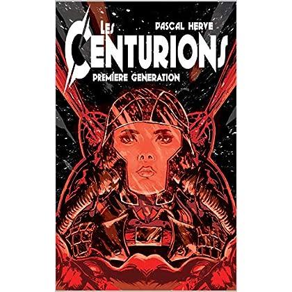 Les Centurions: 1ère génération - Complet (parties 1 & 2)