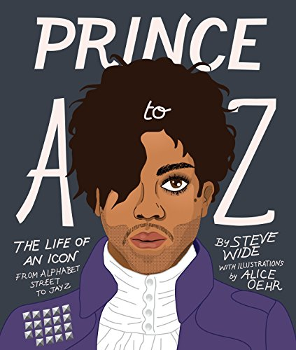 Prince A to Z: The Life of an Icon From Alphabet Street to Jay Z por Steve Wide