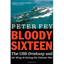 Bloody Sixteen: The USS Oriskany and Air Wing 16 During the Vietnam War