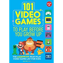 101 VIDEO GAMES TO PLAY BEFORE (101 Things)