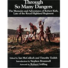 Through So Many Dangers: The Memoirs and Adventures of Robert Kirk, Late of the Royal Highland Regiment by Robert Kirkwood (2004-04-04)