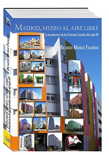Madrid, museo al aire libre. Arquitecturas de las viviendas sociales del siglo XXI (Libros Mablaz nº 106) (Spanish Edition)