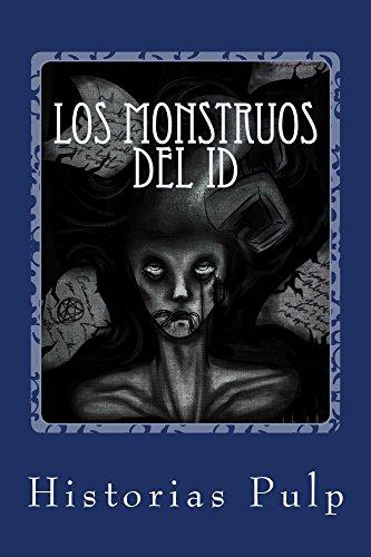 Los Monstruos Del Id: Primer recopilatorio de Historias Pulp por Historias Pulp