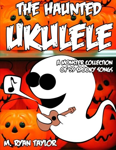 A Monster Collection of 59 Spooky Songs : Covering Disasters, Murder Ballads, Gruesome Tongue Twisters, Ghostly Rags, Depressing Originals, and more. (Ukulele Holiday) ()