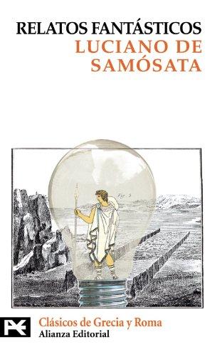 Relatos fantásticos (El Libro De Bolsillo - Bibliotecas Temáticas - Biblioteca De Clásicos De Grecia Y Roma) por Luciano de Samósata