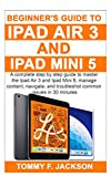 Beginner's Guide to Ipad Air 3 and Ipad Mini 5: A complete step by step guide to master the Ipad Air 3 and Ipad Mini 5, manage content, and troubleshot common issues in 30 minutes (English Edition)
