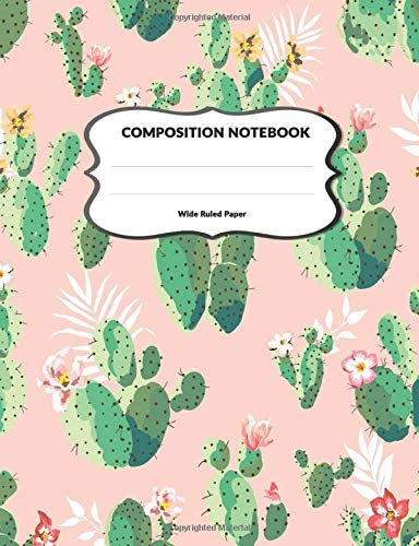 Composition Notebook Wide Ruled Paper: Cactus Journal Lined Paper Workbook For Schoolwork and Notes 110 Pages, Size 7.44x9.69 in   Leaves & Flowers Print -