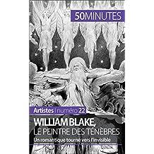 William Blake, le peintre des ténèbres: Un romantique tourné vers l'invisible (Artistes t. 22)
