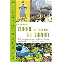 L'urine, de l'or liquide au jardin - Guide pratique pour produire ses fruits et légumes en utilisant les urines et composts locaux