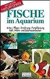 Fische im Aquarium: Arten - Pflege - Ernährung - Fortpflanzung