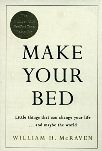 Make Your Bed : Small Things That Can Change Your Life...and Maybe the World par Admiral William H. McRaven