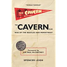 The Cavern Club: The Rise of The Beatles and Merseybeat