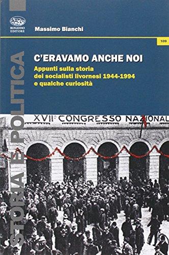 C'eravamo anche noi. Appunti sulla storia dei socialisti livornesi (1944-1994) e qualche curiosità