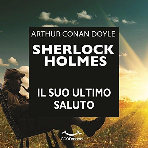 Sherlock Holmes: il suo ultimo saluto  Audiolibri