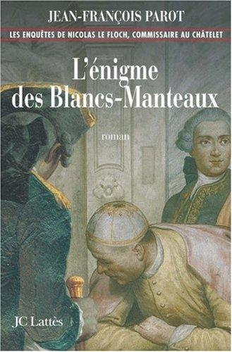 Les enquêtes de Nicolas Le Floch, commissaire au Châtelet (1) : L'énigme des Blancs-Manteaux : roman