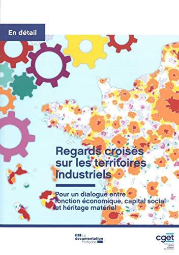 Regards croisés sur les territoires industriels : Pour un dialogue entre fonction économique, capital social et héritage matériel