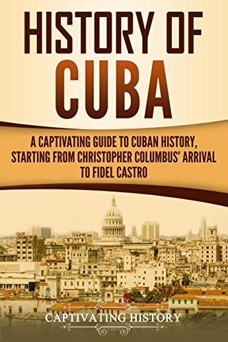 Descarga gratuita History of Cuba: A Captivating Guide to Cuban History, Starting from Christopher Columbus' Arrival to Fidel Castro PDF
