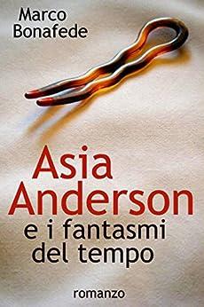 Asia Anderson e i fantasmi del tempo (Pisolo Books) di [Bonafede, Marco]