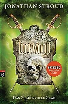 Lockwood & Co. - Das Grauenvolle Grab (Die Lockwood & Co.-Reihe 5) (German Edition) by [Stroud, Jonathan]