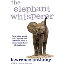 The Elephant Whisperer: Learning About Life, Loyalty and Freedom From a Remarkable Herd of Elephants by Anthony Lawrence (2010-05-07)