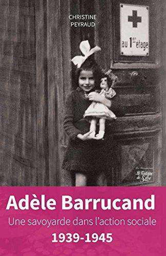 Adèle Barrucand : Une Savoyarde dans l'action sociale, 1939-1945 par (Broché - Feb 1, 2017)