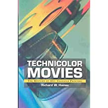 [Technicolor Movies: The History of Dye Transfer Printing] (By: Richard W. Haines) [published: November, 2003]