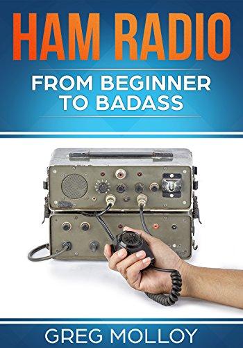 Ham Radio: from Beginner to Badass (Ham Radio, ARRL, ARRL exam, Ham Radio Licence Book 1) (English Edition) (Ham Radio Study Manual)