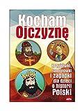 Kocham Ojczyzne. Krzyzowki, lamiglowki i zagadki dla dzieci o historii Polski