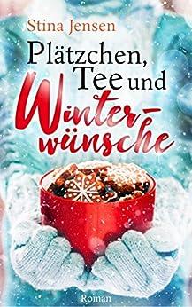 Plätzchen, Tee und Winterwünsche: Liebesroman von [Jensen, Stina]
