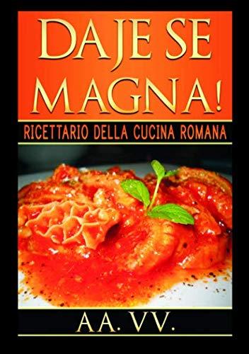 Daje Se Magna!: Ricettario della Cucina Romana