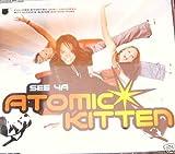 ATOMIC KITTEN CD Single-See Ya (3 mixes) Mint -