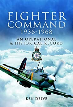 Fighter Command 1936-1968: An Operational & Historical Record: An Operational and Historical Record by [Delve, Ken]