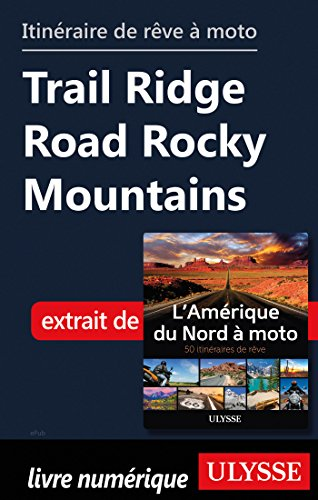 Descargar Libro Itinéraire de rêve à moto - Trail Ridge Road Rocky Mountains de Collectif