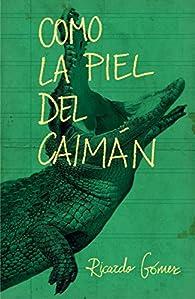 Como la piel del caimán par  Ricardo Gómez Gil