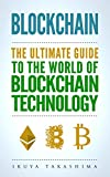 #3: Blockchain: The Ultimate Guide To The World Of Blockchain Technology, Bitcoin, Ethereum, Cryptocurrency, Smart Contracts