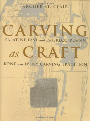 Carving as Craft: Palatine East and the Greco-Roman Bone and Ivory Carving Tradition por Archer St. Clair