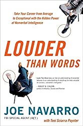 Louder Than Words: Take Your Career from Average to Exceptional with the Hidden Power of Nonverbal Intelligence by Joe Navarro (2010-01-01)