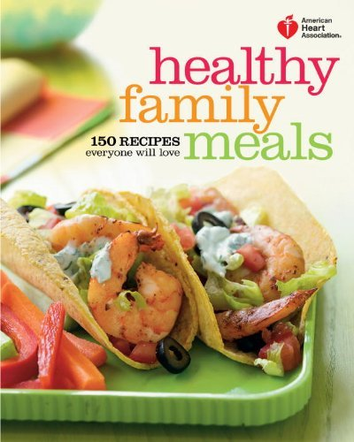 american-heart-association-healthy-family-meals-150-recipes-everyone-will-love-by-american-heart-ass