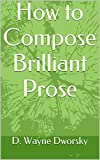 How to Compose Brilliant Prose (English Edition)
