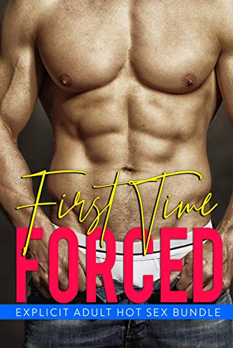 First Time Forced - Explicit Adult Hot Sex Bundle (English Edition)